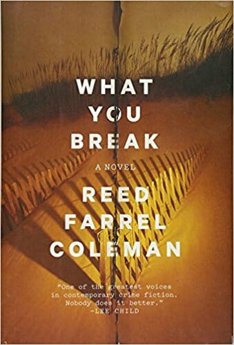 What you Break by Reed Farrel Coleman is a slam-dunk read