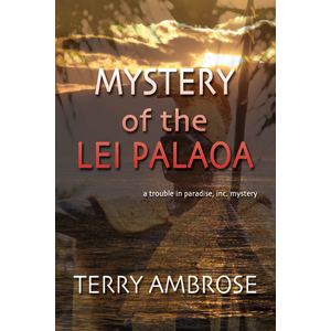 Mystery of the Lei Palaoa, A Trouble in Paradise, Inc. mystery by Terry Ambrose