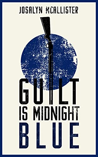 Guilt is Midnight Blue by Josalyn McAllister